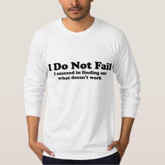 I Do Not Fail T-shirt