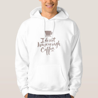 I do not have enough coffee hoodie