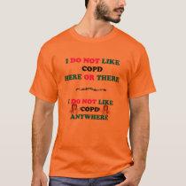 I DO NOT LIKE COPD ANYWHERE T-Shirt
