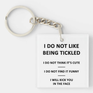I Do Not Like to be Tickles Keychain