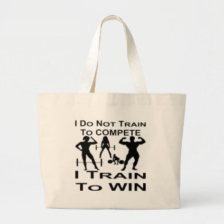 I Do Not Train To Compete I Train To Win Bodybuild Large Tote Bag