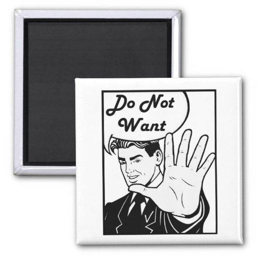 I Do Not Want Fridge Magnet