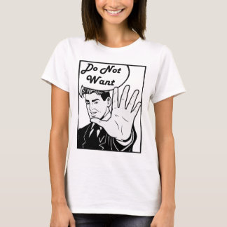 I Do Not Want T-Shirt