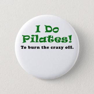 I Do Pilates To Burn the Crazy Off Pinback Button