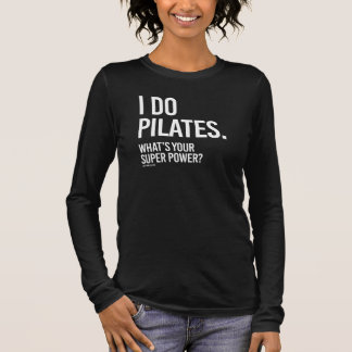 I do Pilates - What's your super power -   Girl Fi Long Sleeve T-Shirt