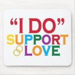 I DO support love (Prop 8) Mousepads