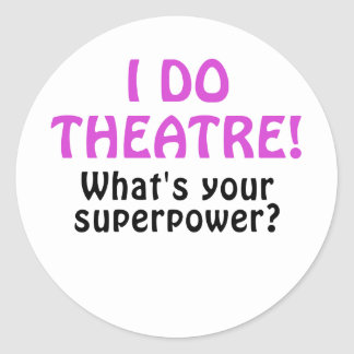 I Do Theatre Whats Your Superpower Classic Round Sticker