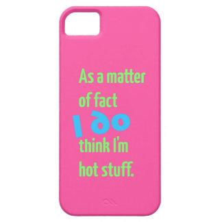 I DO Think I'm Hot Stuff. iPhone SE/5/5s Case