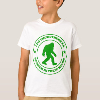 I DO THINK THERE'S A SQUATCH IN THESE WOODS green T-Shirt