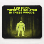 I do think there's a squatch in these woods mouse pads
