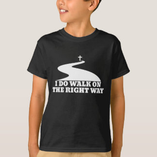 I Do Walk On The Right Way Dark T-Shirt