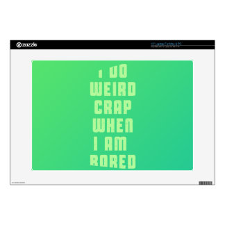 "I do weird crap, when I am bored Decal For 15"" Laptop"