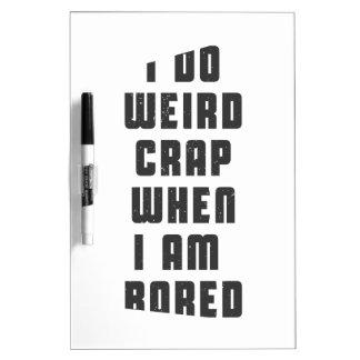 I do weird crap, when I am bored Dry-Erase Board