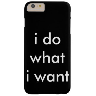 i do what i want barely there iPhone 6 plus case