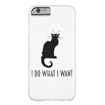 I Do What I Want Funny Cat Chat Noir Barely There iPhone 6 Case