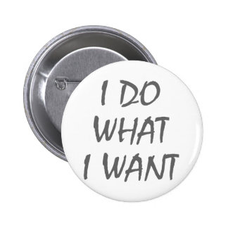I Do What I Want Pinback Button