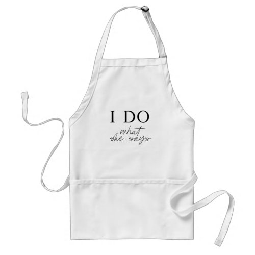 I DO What She Says Engagement Party Gift for Him Adult Apron