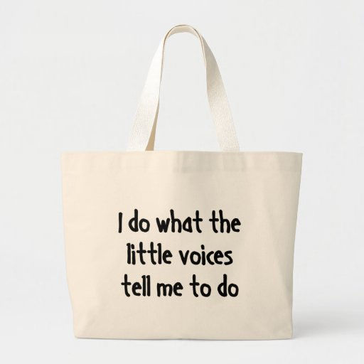 I Do What The Little Voices Tell Me To Do Bags