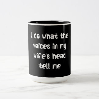 I Do What the Voices in my Wife's Head Tell Me Two-Tone Coffee Mug