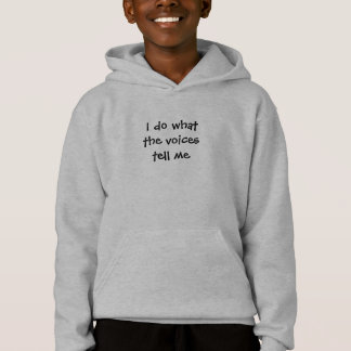 I do what the voices tell me hoodie