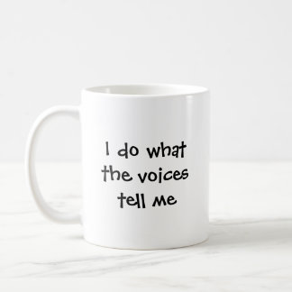 I do what the voices tell me classic white coffee mug