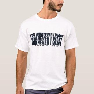 I Do Whatever I Want T-Shirt