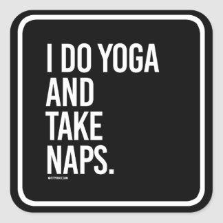 I do yoga and take naps -   Yoga Fitness -.png Square Sticker