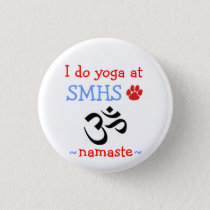 I do yoga at SMHS namaste Pinback Button