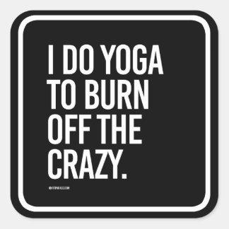 I do yoga to burn off the crazy -   Yoga Fitness - Square Sticker