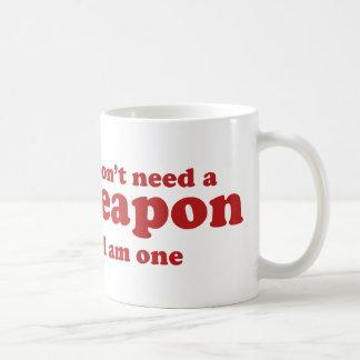 I Don't A Weapon. I Am One. Coffee Mug