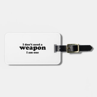 I Don't A Weapon I Am One Tags For Bags