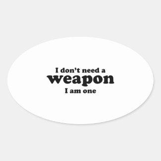 I Don't A Weapon. I Am One. Oval Sticker