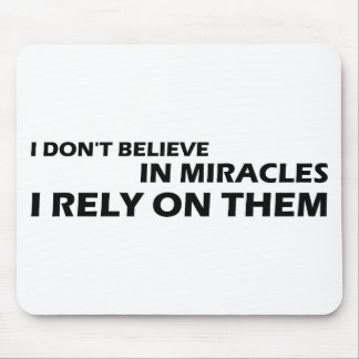 I Don t Believe In Miracles I Rely On Them Mouse Mats