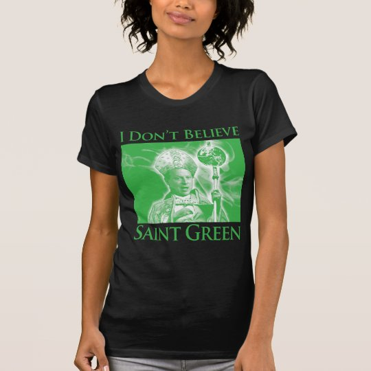 I Don't Believe Saint Green T-Shirt