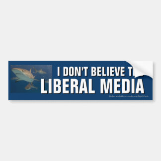 I Don t Believe the Liberal Media bumper sticker