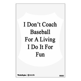 I Don t Coach Baseball For A Living I Do It For Fu Room Graphic
