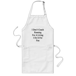 I Don t Coach Running For A Living I Do It For Fun Aprons