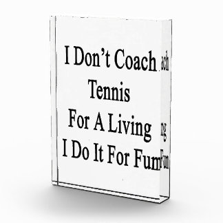 I Don t Coach Tennis For A Living I Do It For Fun Acrylic Award
