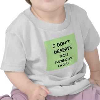 i don t deserve you t-shirt