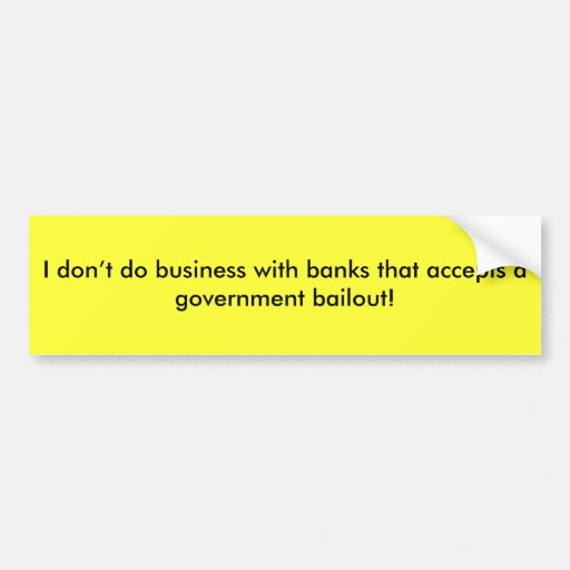 I don't do business with banks that accepts a g... car bumper sticker