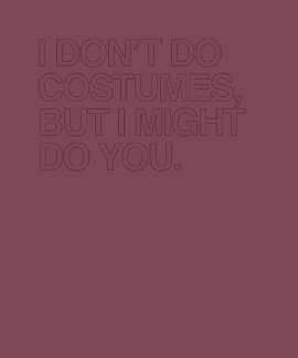 I DON T DO COSTUMES BUT I MIGHT DO YOU T-SHIRTS