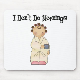 I Don t Do Mornings Mouse Pads