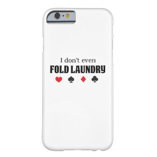 I Don't Even Fold Laundry Barely There iPhone 6 Case
