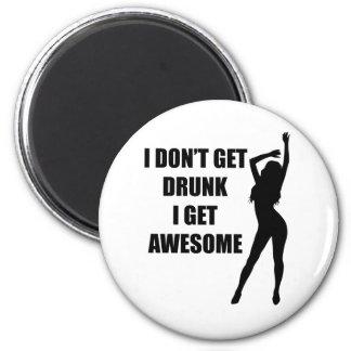 I don t get drunk i get awesome refrigerator magnets