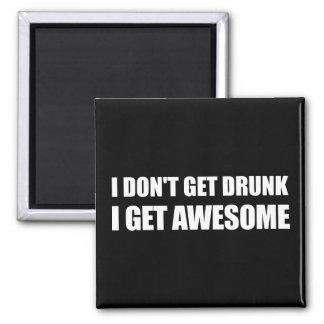 I don t get drunk I get AWESOME Fridge Magnets