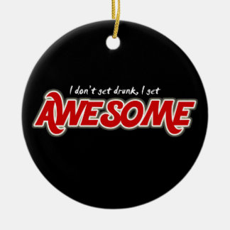I don t get drunk I get awesome round ornament
