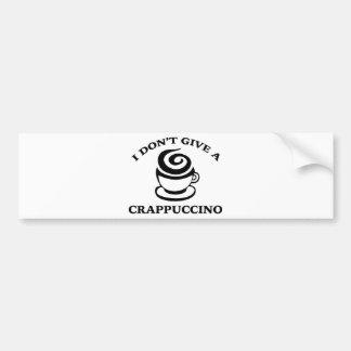 I Don't Give A Crappuccino Car Bumper Sticker
