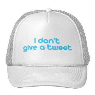 I don t give a tweet trucker hats