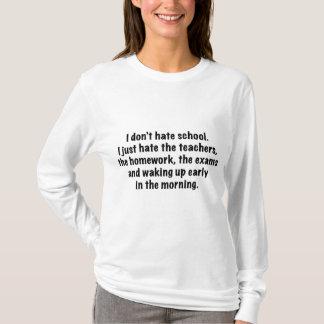 I Don't Hate School. T-Shirt