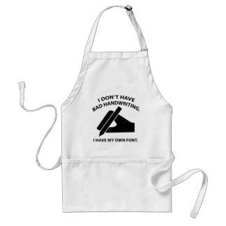 I Don't Have Bad Handwriting. I Have My Own Font. Adult Apron